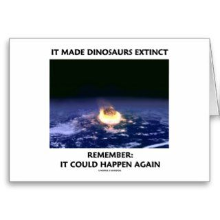 It Made Dinosaurs Extinct Could Happen Again Greeting Cards