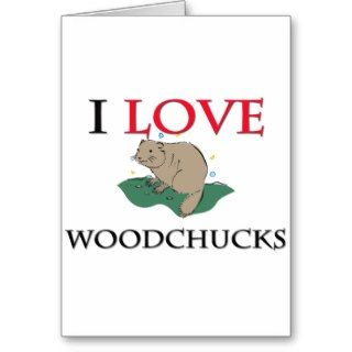 Love Woodchucks Greeting Cards
