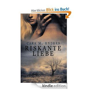 Riskante Liebe eBook: Cara M. Enders: Kindle Shop