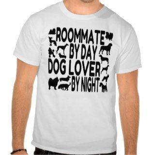 Dog Lover Roommate Tee Shirt