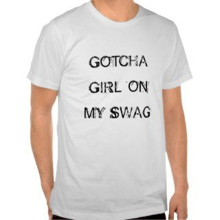 Jerkin   Gotcha Girl On My Swag Tshirt