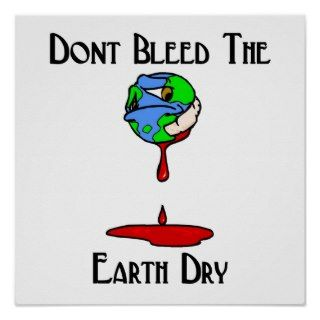 Dont Bleed the earth dry! Posters