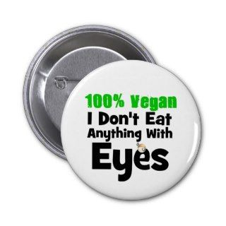 100 Percent Vegan I Dont Eat Anything With Eyes Buttons