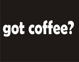 Got Coffee Funny T Shirt Java Food Humor Cool Tee