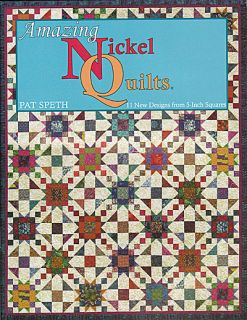 Amazing Nickel Quilts Pat Speth 5x5 11 Designs New Book Scrappy 5 inch Squares