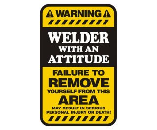 "Welder Warning Attitude Yellow Decal 6"" MIG Arc TIG Welding Sticker NA1"