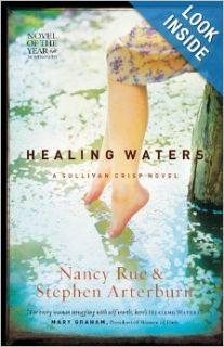 Healing Waters: Sullivan Crisp Series #2 (Women of Faith Fiction) (2009 Novel of the Year): Nancy Rue, Stephen Arterburn: 9781595544315: Books