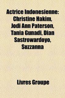 Actrice Indonsienne: Christine Hakim, Jodi Ann Paterson, Tania Gunadi, Dian Sastrowardoyo, Suzzanna: Bücher