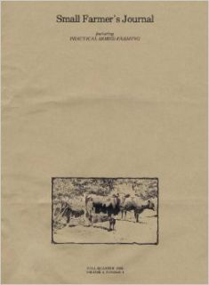 Small Farmer's Journal: Featuring Horse Farming, Fall Quarter 1980 (Volume 4, Number 4): Raymond Charles Babb, Betsy L. Bashaw, L.H. Bailey, Christene Miller, Wallace Aiken, Kelly Klober, Heather Smith Thomas, Henry Jackson Waters, Bud Eanes, Arthur A.