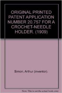 ORIGINAL PRINTED PATENT APPLICATION NUMBER 20, 757 FOR A CROCHET NEEDLE HOLDER. (1909) Arthur (inventor). Simon Books