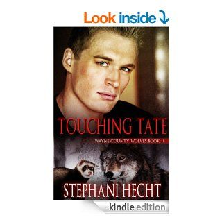 Touching Tate (Wayne County Wolves) eBook: Stephani Hecht: Kindle Store