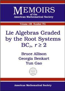 Lie Algebras Graded by the Root Systems BCr, r(Greater Than Or Equal To)2, vol. 158, number 751 (Memoirs of the American Mathematical Society): Bruce N. Allison, Georgia Benkart, Yun Gao: 9780821828113: Books