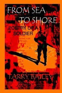 From Sea to Shore: Poetry of a Soldier (9781410754424): Tarry Bailey: Books