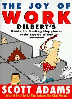 DILBERT: THE JOY OF WORK (A DILBERT BOOK): SCOTT ADAMS (ILLUSTRATOR): 9780752211992: Books