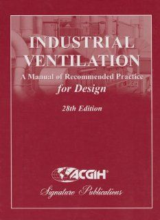 Industrial Ventilation: A Manual of Recommended Practice for Design (9781607260578): ACGIH: Books