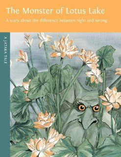 The Monster of Lotus Lake: The Story About the Difference between Right and Wrong (Jataka Tales): Sherri Nestorowich: 9780898005141: Books