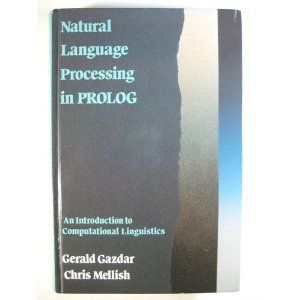 Natural Language Processing in PROLOG: An Introduction to Computational Linguistics: Gerald Gazdar, Chris Mellish: 9780201180534: Books