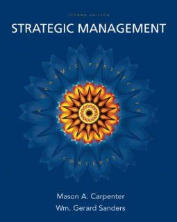 Strategic Management A Dynamic Perspective Concepts, 2nd Edition Mason A. Carpenter, Wm. Gerard Sanders 9780132341400 Books