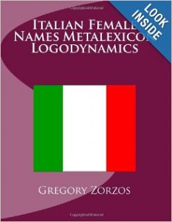 Italian Female Names Metalexicon Logodynamics (9781466489738): Gregory Zorzos: Books