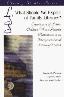 What Should We Expect of Family Literacy?: Experiences of Latino Children Whose Parents Participate in an Intergenerational Literacy Project (Literacy Studies (Paperback Springer)) (9780872072466): Jeanne R. Paratore, Barbara Krol Sinclair, Gigliana Melzi: