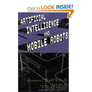 Artificial Intelligence and Mobile Robots: Case Studies of Successful Robot Systems: David Kortenkamp, R Peter Bonasso, Robin R. Murphy: 9780262611374: Books