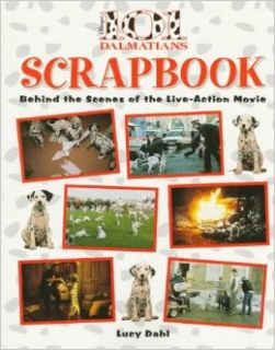 101 Dalmatians Scrapbook: Behind the Scenes of the Live Action Movie (Disney's 101 Dalmatians): Lucy Dahl: 9780786841738: Books