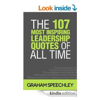 The 107 Most Inspiring Leadership Quotes of All Time eBook: Graham Speechley: Kindle Store