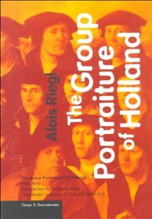 The Group Portraiture of Holland (Texts & Documents): Alois Riegl, Evelyn m. Kain, Wolfgang Kemp: 9780892365487: Books