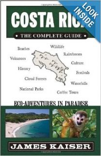 Costa Rica: The Complete Guide: Eco adventures in Paradise: James Kaiser: 9780967890487: Books