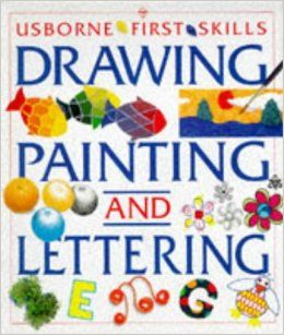The Usborne Book of Drawing, Painting and Lettering: Anna Claybourne, Cheryl Evans, Fiona Watt: 9780746023815: Books