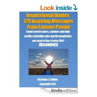 Inspirational Quotes: 129 Inspiring Messages from Famous People   Life Quotes Collection (Greatest Quotes Collection) eBook: Christine J. Collins: Kindle Store