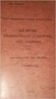 The Pennsylvania Railroad: Air Brake Examination Questions and Answers for Locomotive Air Brake Mechanists No. 129 C 2: The Pennsylvania Railroad: Books