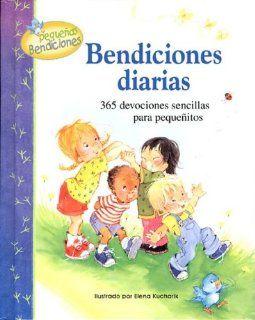 Bendiciones Diarias Trescientos Sesenta y Cinco Devocionales Sencillos Para los Mas Pequenos  Daily Blessings (Pequenas Bendiciones) (Spanish Edition) Carla Barnhill, Elena Kucharik 9780789910660 Books