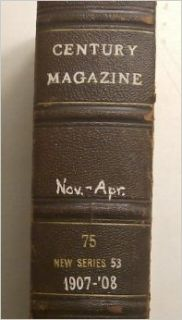 The Century Illustrated Monthly Magazine, Bound Volume, November 1907 to April 1908 (Volume 53, Old Series Volume 75): Andrew Carnegie, Jack London, Helen Keller, Homer St. Gaudens, Alexander D. Noyes, Various, Sigismond de Ivanowski, Remington Schuyler, J
