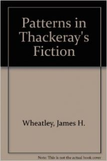 Patterns in Thackeray's Fiction.: James H. Wheatley: Books