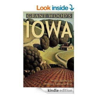 Grant Wood's Iowa eBook: Wende Elliott, William Rose: Kindle Store