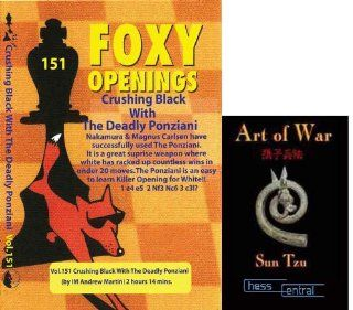 "Foxy Chess Openings, 151:Crushing Black with the Deadly Ponziani & ChessCentral's ""Art of War"" E Book (2 Item Bundle): Toys & Games"