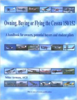 Owning, Buying or Flying the Cessna 150/152, a Handbook for Owners, Potential Buyers and Student Pilots: Mike Arman: 9780933078178: Books