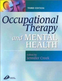 Occupational Therapy and Mental Health, 3e (OCCUPATIONAL THERAPY & MENTAL) (9780443064470): Jennifer Creek DipCOT: Books