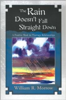 The Rain Doesn't Fall Straight Down: A Positive Slant on Marriage Relationships: William R. Morrow: 9781401002817: Books