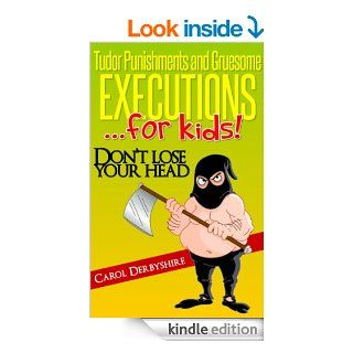 Tudor Punishments and Gruesome Executionsfor kids! eBook: Carol Derbyshire: Kindle Store