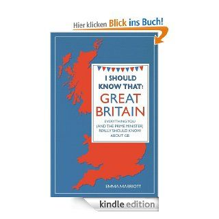 I Should Know That: Great Britain: Everything You (and the Prime Minister) Really Should Know About GB eBook: Emma Marriott: Kindle Shop