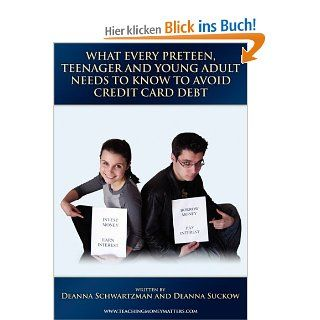 What Every Preteen, Teenager and Young Adult Needs to Know to Avoid Credit Card Debt: Deanna Schwartzman, Deanna Suckow: Englische Bücher