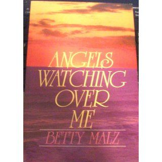 Angels Watching Over Me (Hodder Christian paperbacks): Betty Malz: 9780340415962: Books