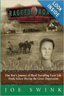 Ragged Roads: One Boy's Journey of Hard Travailing Farm Life Finds Solace during the Great Depression: Joe Swink: 9781484942574: Books