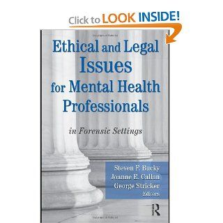 Ethical and Legal Issues for Mental Health Professionals: in Forensic Settings (9780789038173): Steven F Bucky, Joanne E Callan, George Stricker: Books