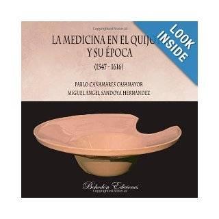 La Medicina En El Quijote Y Su Ãpoca  2ª Edición (Spanish Edition): Pablo Casamayor: 9788492828296: Books