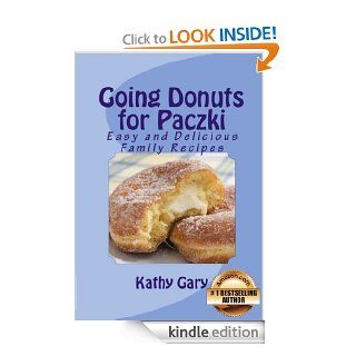 Going Donuts For Paczki: Easy and Delicious Family Recipes (Easy Ethnic Dishes) eBook: Kathy Gary: Kindle Store