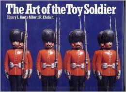 The Art of the Toy Soldier   Two Centuries of Metal Toy Soldiers 1770   1970: Henry I. Kurtz, Burtt R. Ehrlich, Roy Selwyn Smith, Serge Nivelle: 9780904568448: Books