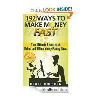 192 Ways to Make Money Fast (Your Ultimate Resource of Online and Offline Money Making Ideas) eBook: Blake Dresden: Kindle Store
